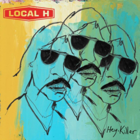 Hey, Killer Local H
