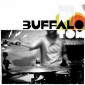 Skins Buffalo Tom