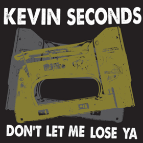 Don't Let Me Lose Ya Kevin Seconds