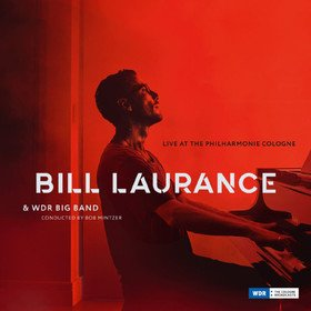 Live At The Philharmonie Cologne Bill Laurance & WDR Big Band