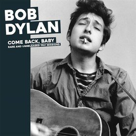 Come Back, Baby: Rare And Unreleased 1961 Sessions Bob Dylan