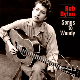 Songs To Woody Bob Dylan