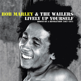 Lively Up Yourself: Roots Of A Revolution 1967-1971 Bob Marley & The Wailers