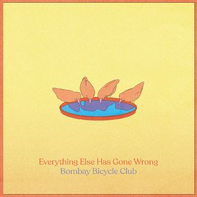 Everything Else Has Gone Wrong Bombay Bicycle Club