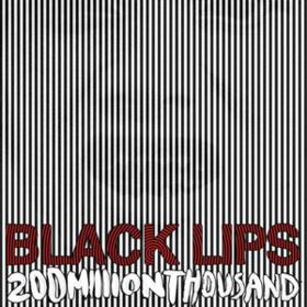 200 Million Thousand Black Lips