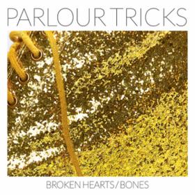 Broken Hearts/Bones Parlour Tricks