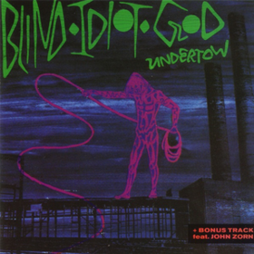 Undertow Blind Idiot God