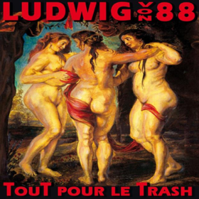 Tout Pour Le Trash Ludwig Von 88