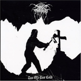 Too Old Too Cold Darkthrone