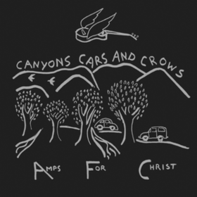 Canyons Cars And Crows Amps For Christ