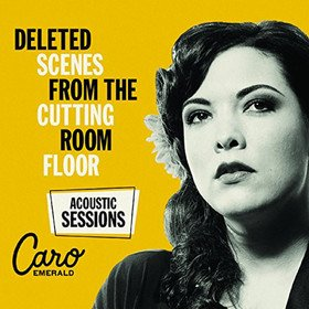 Deleted Scenes From The Cutting Room Floor (Acoustic Sessions) Caro Emerald