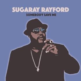 Somebody Save Me Sugaray Rayford