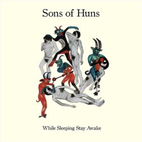 While Sleeping Stay Awake Sons Of Huns