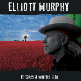 It Takes A Worried Man Elliott Murphy
