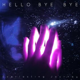 Everlasting Journey Hello Bye Bye
