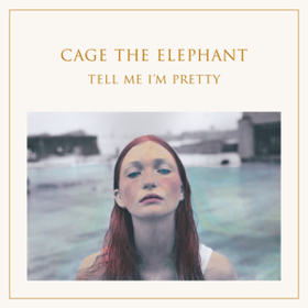 Tell Me I'm Pretty Cage The Elephant