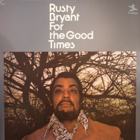 For The Good Times Rusty Bryant