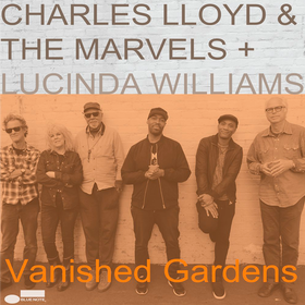 Vanished Gardens (Feat. Lucinda Williams) Charles Lloyd & The Marvels