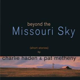 Beyond The Missouri Sky Charlie Haden & Pat Metheny