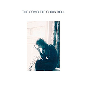 The Complete Chris Bell Chris Bell