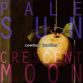 Pale Sun Crescent Moon Cowboy Junkies
