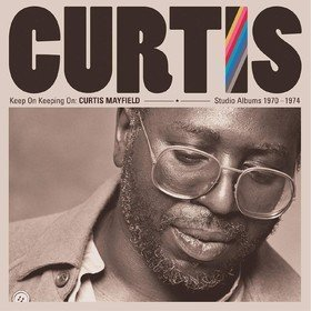 Keep On Keeping On: Studio Albums 1970-1974 Curtis Mayfield