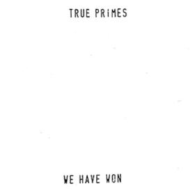 We Have Won True Primes