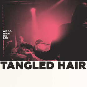 We Do What We Can Tangled Hair