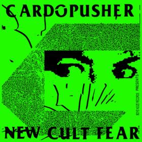 New Cult Fear Cardopusher