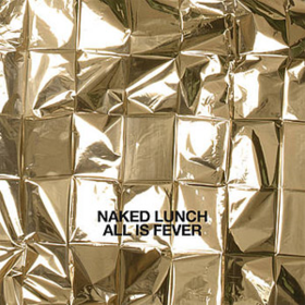 All Is Fever Naked Lunch
