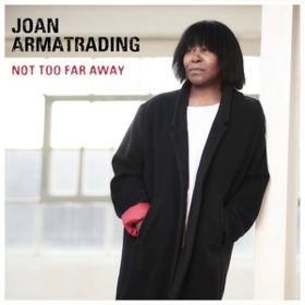 Not Too Far Away Joan Armatrading