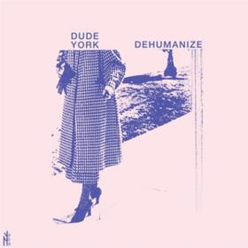 Dehumanize Dude York