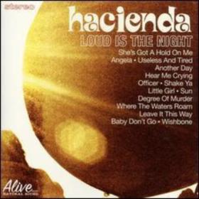 Loud Is The Night Hacienda