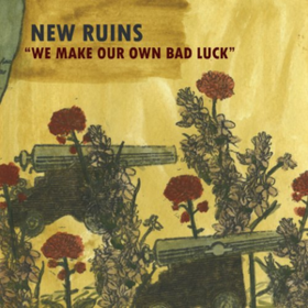 We Make Our Own Bad Luck New Ruins