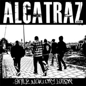 Smile Now Cry Later Alcatraz
