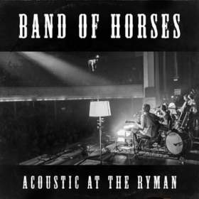 Acoustic At The Ryman Band Of Horses