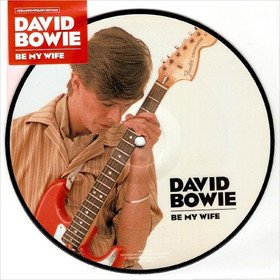 Be My Wife (Picture Disc) David Bowie