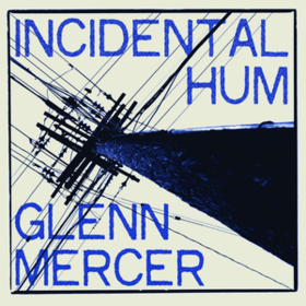 Incidental Hum Glenn Mercer