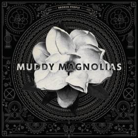 Broken People Muddy Magnolias