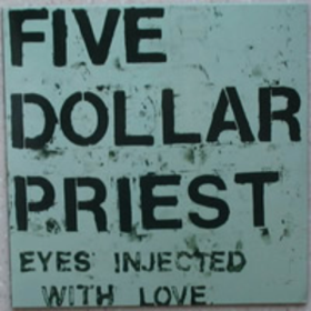 Eyes Injected With Love Five Dollar Priest