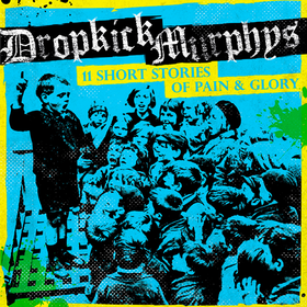 11 Short Stories Of Pain And Glory Dropkick Murphys