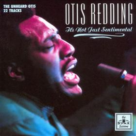 It's Not Just Sentimental Otis Redding