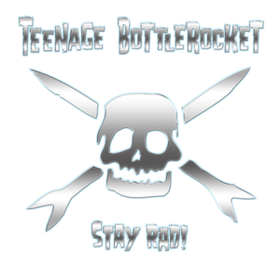 Stay Rad! Teenage Bottlerocket