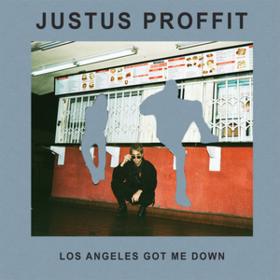 L.a.'s Got Me Down Justus Proffit