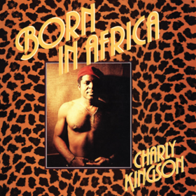 Born In Africa Charly Kingson