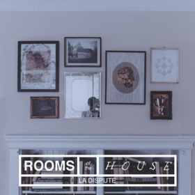Rooms Of The House La Dispute