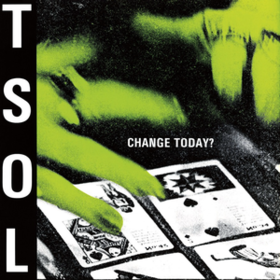 Change Today? T.S.O.L.