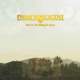 Here's To Taking It Easy Phosphorescent