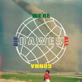 We're All Gonna Die Dawes