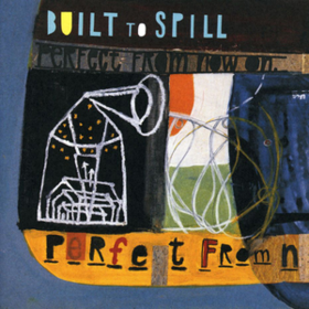 Perfect From Now On Built To Spill